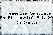 Presencia Santista En El <b>Mundial Sub-20</b> De Corea