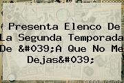 Presenta Elenco De La Segunda Temporada De &#039;<b>A Que No Me Dejas</b>&#039;