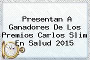 Presentan A Ganadores De Los Premios <b>Carlos Slim</b> En Salud 2015