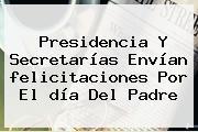 Presidencia Y Secretarías Envían <b>felicitaciones</b> Por El <b>día Del Padre</b>