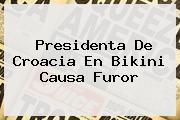 <b>Presidenta De Croacia</b> En Bikini Causa Furor