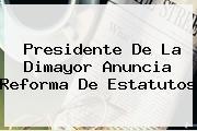 Presidente De La <b>Dimayor</b> Anuncia Reforma De Estatutos