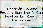 Presión Contra <b>Peyton Manning</b> Y Cam Newton En Ronda Divisional