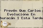Prevén Que <b>Carlos</b> Evolucione En <b>huracán</b> 1 Esta Tarde