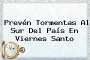 Prevén Tormentas Al Sur Del País En <b>Viernes Santo</b>