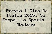 Previa | <b>Giro De Italia 2015</b>: 5ª Etapa, La Spezia - A<i>betone