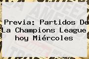 Previa: <b>Partidos De La Champions</b> League <b>hoy</b> Miércoles