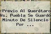 Previo Al <b>Querétaro Vs</b>. <b>Puebla</b> Se Guardó Minuto De Silencio Por <b>...</b>