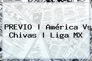 PREVIO | <b>América Vs Chivas</b> | Liga MX