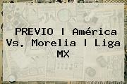 PREVIO | <b>América Vs. Morelia</b> | Liga MX