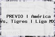 PREVIO | América Vs. Tigres | <b>Liga MX</b>
