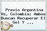 Previo <b>Argentina Vs</b>. <b>Colombia</b>: Ambos Buscan Recuperar El Gol Y <b>...</b>