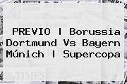 PREVIO   <b>Borussia Dortmund Vs Bayern Múnich</b>   Supercopa