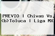 PREVIO | <b>Chivas Vs</b>. <b<i>>Toluca</b> | Liga MX