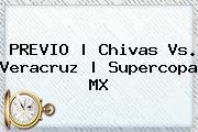 PREVIO | <b>Chivas Vs. Veracruz</b> | Supercopa MX