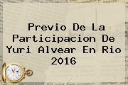 Previo De La Participacion De <b>Yuri Alvear</b> En Rio 2016
