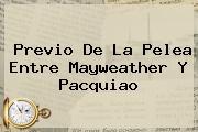 Previo De La Pelea Entre Mayweather Y <b>Pacquiao</b>