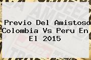 Previo Del Amistoso <b>Colombia Vs Peru</b> En El 2015