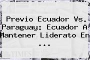 Previo <b>Ecuador Vs. Paraguay</b>: Ecuador A Mantener Liderato En <b>...</b>