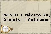 PREVIO   México Vs. Croacia   Amistoso