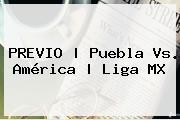 PREVIO | <b>Puebla Vs</b>. <b>América</b> | Liga MX