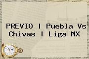 PREVIO | <b>Puebla Vs Chivas</b> | Liga MX