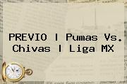 PREVIO | Pumas Vs. Chivas | <b>Liga MX</b>