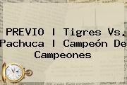 PREVIO | <b>Tigres Vs</b>. <b>Pachuca</b> | <b>Campeón De Campeones</b>