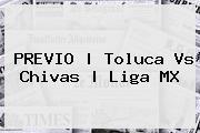 PREVIO | <b>Toluca Vs Chivas</b> | Liga MX