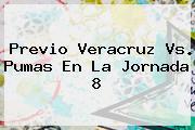 Previo <b>Veracruz Vs</b>. <b>Pumas</b> En La Jornada 8