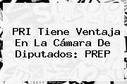 <b>PRI</b> Tiene Ventaja En La <b>Cámara De Diputados</b>: PREP