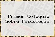Primer Coloquio Sobre <b>Psicología</b>