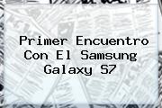 Primer Encuentro Con El <b>Samsung Galaxy S7</b>