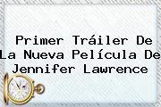 Primer Tráiler De La Nueva Película De <b>Jennifer Lawrence</b>