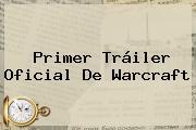 Primer Tráiler Oficial De <b>Warcraft</b>