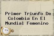 Primer Triunfo De Colombia En El <b>Mundial Femenino</b>