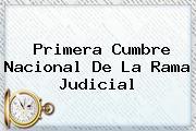 Primera Cumbre Nacional De La <b>Rama Judicial</b>