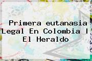 Primera <b>eutanasia</b> Legal En Colombia | El Heraldo