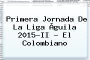 Primera Jornada De La <b>Liga Águila</b> 2015-II - El Colombiano