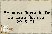 Primera Jornada De La <b>Liga Águila</b> 2015-II
