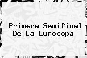 Primera Semifinal De La <b>Eurocopa</b>