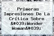 Primeras Impresiones De La Crítica Sobre '<b>Wonder Woman</b>'