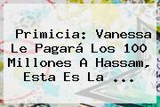 Primicia: Vanessa Le Pagará Los 100 Millones A Hassam, Esta Es La <b>...</b>