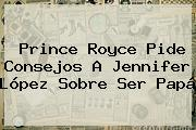 <b>Prince Royce</b> Pide Consejos A Jennifer López Sobre Ser Papá