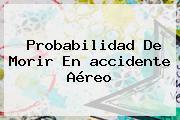 Probabilidad De Morir En <b>accidente Aéreo</b>