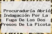 <b>Procuraduría</b> Abrió Indagación Por La Fuga De Los Dos Presos De La Picota
