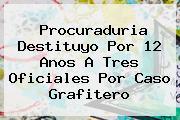 <b>Procuraduria</b> Destituyo Por 12 Anos A Tres Oficiales Por Caso Grafitero