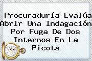 <b>Procuraduría</b> Evalúa Abrir Una Indagación Por Fuga De Dos Internos En La Picota