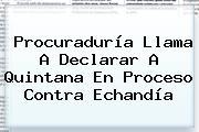 <b>Procuraduría</b> Llama A Declarar A Quintana En Proceso Contra Echandía