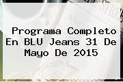 Programa Completo En <b>BLU</b> Jeans 31 De Mayo De 2015